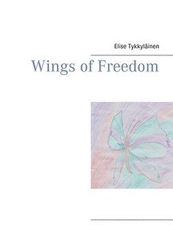 Tykkyläinen, Elise - Wings of Freedom, ebook