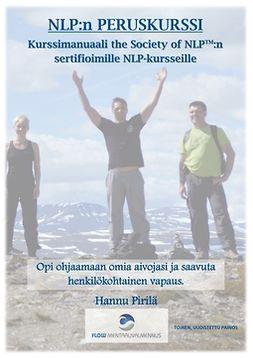 Pirilä, Hannu - NLP:n peruskurssi: Kurssimanuaali the Society of NLP:n sertifioimille NLP-kursseille, ebook