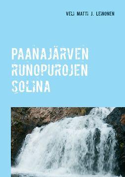 Leinonen, Veli Matti J. - Paanajärven runopurojen solina, ebook