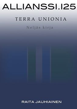 Jauhiainen, Raita - Allianssi.125: Terra Unionia: Neljäs kirja A, e-kirja