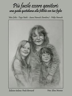 Bernardi, Paola - Più facile essere genitori : una guida quotidiana alla felicità con tuo figlio, e-kirja
