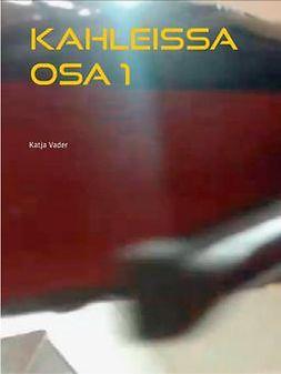 Vader, Katja - Kahleissa osa 1: Valtiattaren päiväkirjat, ebook