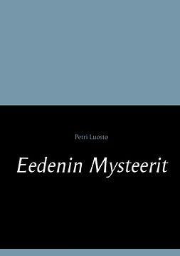 Luosto, Petri - Eedenin Mysteerit, ebook