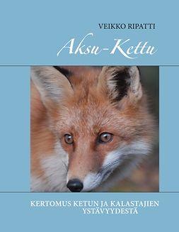 Ripatti, Veikko - Aksu-kettu: Kertomus ketun ja kalastajien ystävyydestä, e-kirja