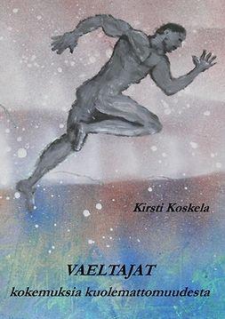 Koskela, Kirsti - Vaeltajat: kokemuksia kuolemattomuudesta, ebook