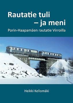 Kellomäki, Heikki - Rautatie tuli - ja meni: Porin-Haapamäen rautatie Virroilla, e-bok