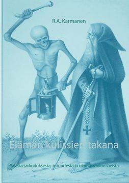 Karmanen, R.A. - Elämän kulissien takana: Palasia tarkoituksesta, totuudesta ja olemassaolon laeista, e-kirja