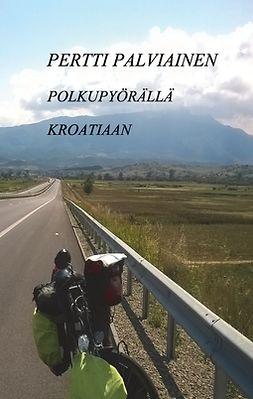 Palviainen, Pertti - Polkupyörällä Kroatiaan, e-kirja