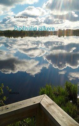 Mäenpää, Kirsti - Puolivälin jälkeen: Runoja, e-kirja