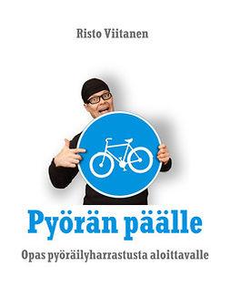 Viitanen, Risto - Pyörän päälle: Opas pyöräilyharrastusta aloittavalle, e-kirja