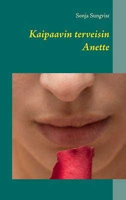 Sungvist, Sonja - Kaipaavin terveisin Anette, e-kirja