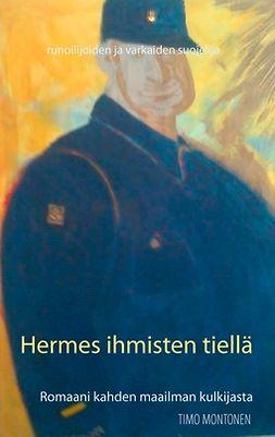 Montonen, Timo - Hermes ihmisten tiellä: Romaani kahden maailman kulkijasta, ebook
