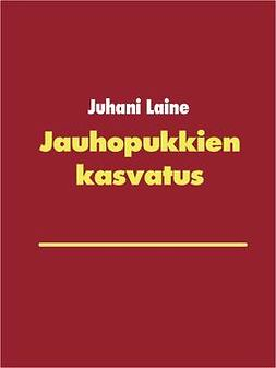 Laine, Juhani - Jauhopukkien kasvatus, ebook