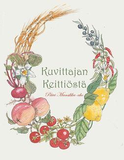 Mansikka-aho, Päivi - Kuvittajan keittiössä: Hyvät reseptit arjen iloksi ja juhlahetken riemuksi, e-kirja