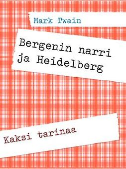 Twain, Mark - Bergenin narri ja Heidelberg: Kaksi tarinaa, e-bok