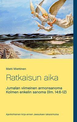 Johansson, Seppo - Ratkaisun aika: Kolmen enkelin sanoma (Ilm. 14:6-12), e-kirja