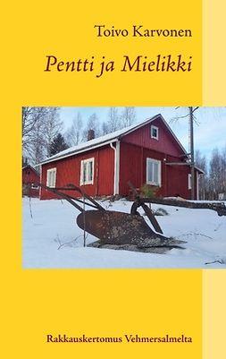 Karvonen, Toivo - Pentti ja Mielikki: Rakkauskertomus Vehmersalmelta, e-bok