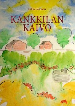 """Pasonen, Erkki - Kankkilan kaivo: Kertomus Leo """"Lenski"""" Veikkosen elämänvaiheista, e-kirja"""