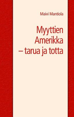 Mantiola, Maivi - Myyttien Amerikka - tarua ja totta, ebook