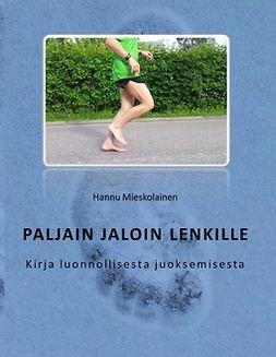 Mieskolainen, Hannu - Paljain jaloin lenkille: Kirja luonnollisesta juoksemisesta, e-kirja
