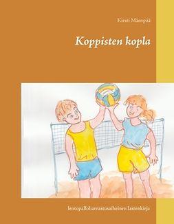 Mäenpää, Kirsti - Koppisten kopla: lentopalloharrastusaiheinen lastenkirja, e-kirja