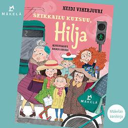 Viherjuuri, Heidi - Seikkailu kutsuu, Hilja, äänikirja