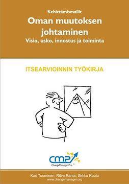Tuominen, Kari - Oman muutoksen johtaminen - visio, usko, innostus ja toiminta - itsearvioinnin työkirja, ebook