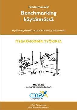 Tuominen, Kari - Benchmarking käytännössä - itsearvioinnin työkirja - hyviä periaatteita ja benchmarking-tutkimuksia, ebook