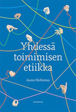 Hallamaa, Jaana - Yhdessä toimimisen etiikka, ebook