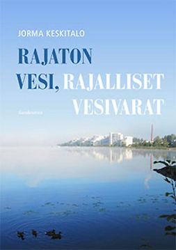 Keskitalo, Jorma - Rajaton vesi, rajalliset vesivarat, ebook