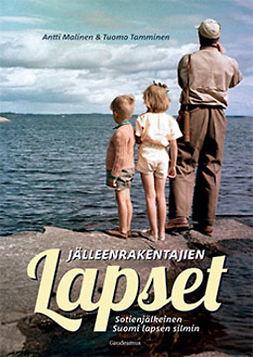 Malinen, Antti - Jälleenrakentajien lapset: Sotienjälkeinen Suomi lapsen silmin, e-kirja