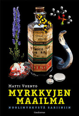 Vuento, Matti - Myrkkyjen maailma: Nuolimyrkystä sariiniin, e-kirja