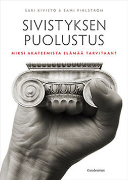 Kivistö, Sari - Sivistyksen puolustus: Miksi akateemista elämää tarvitaan?, e-kirja