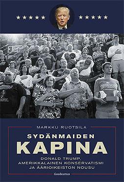 Ruotsila, Markku - Sydänmaiden kapina: Donald Trump, amerikkalainen konservatismi ja äärioikeiston nousu, ebook