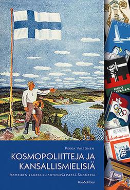 Valtonen, Pekka - Kosmopoliitteja ja kansallismielisiä: Aatteiden kamppailu sotienvälisessä Suomessa, e-kirja