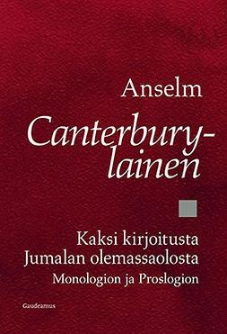 Canterburylainen, Anselm - Kaksi kirjoitusta Jumalan olemassaolosta: Monologion ja Proslogion, ebook