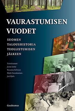 Fellman, Susanna - Vaurastumisen vuodet: Suomen taloushistoria teollistumisen jälkeen, e-kirja