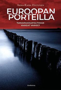 Hiltunen, Anna-Kaisa - Euroopan porteilla: Turvapaikkapolitiikan vaikeat vaiheet, e-kirja