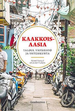 Kettunen, Erja - Kaakkois-Aasia: Talous, ympäristö ja yhteiskunta, e-bok
