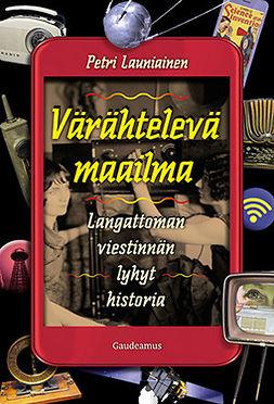 Launiainen, Petri - Värähtelevä maailma: Langattoman viestinnän lyhyt historia, e-kirja