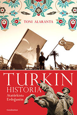 Alaranta, Toni - Turkin historia: Atatürkista Erdoganiin, e-kirja