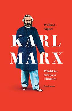 Nippel, Wilfried - Karl Marx: Poliitikko, tutkija ja lehtimies, e-kirja
