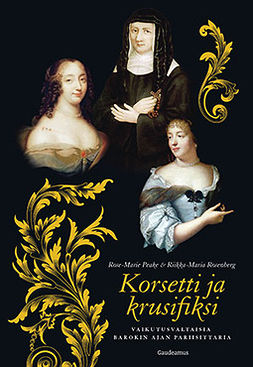 Peake, Rose-Marie - Korsetti ja krusifiksi: Vaikutusvaltaisia barokin ajan pariisittaria, e-kirja