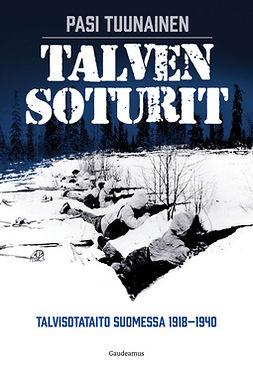 Tuunainen, Pasi - Talven soturit: Talvisotataito Suomessa 1918-1940, e-kirja