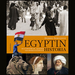Sergejeff, Andrei - Egyptin historia: Kleopatran ajasta arabikevääseen, äänikirja