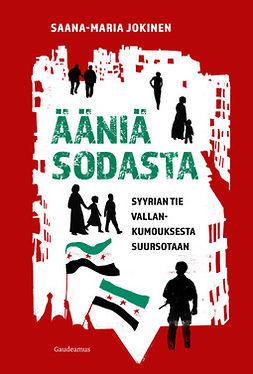 Jokinen, Saana-Maria - Ääniä sodasta: Syyrian tie vallankumouksesta suursotaan, e-kirja