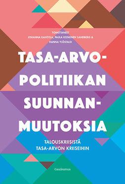 Kantola, Johanna - Tasa-arvopolitiikan suunnanmuutoksia: Talouskriisistä tasa-arvon kriiseihin, ebook