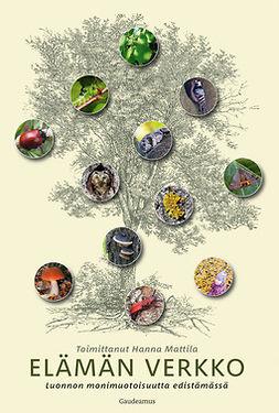Mattila, Hanna - Elämän verkko: Luonnon monimuotoisuutta edistämässä, ebook