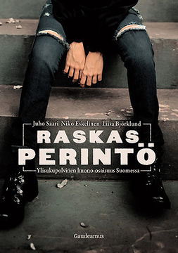 Björklund, Liisa - Raskas perintö: Ylisukupolvinen huono-osaisuus Suomessa, e-kirja