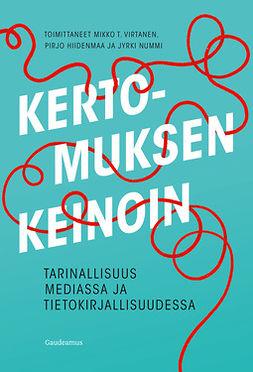 Hiidenmaa, Pirjo - Kertomuksen keinoin: Tarinallisuus mediassa ja tietokirjallisuudessa, e-kirja